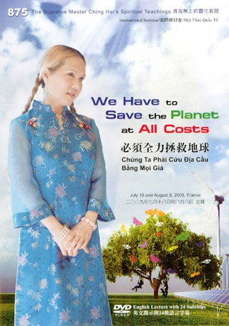 DVD-0875 Supreme Master Ching Hai on the Environment: We Have to Save the Planet at All Costs